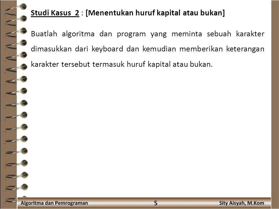 Studi Kasus 2 : [Menentukan huruf kapital atau bukan]